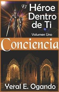 Conciencia: El Héroe Dentro de Ti (Spanish Edition)