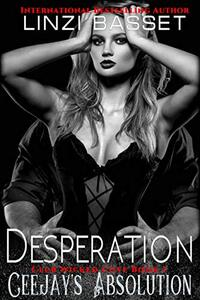 Desperation: Ceejay's Absolution (Club Wicked Cove Book 1) - Published on May, 2016