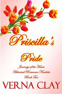 Priscilla's Pride: Historical Romance Novelette (Journeys of the Heart Book 2) - Published on Jun, 2019