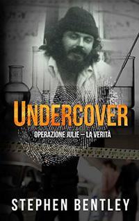 Undercover: Operazione Julie - La Verità (Italian Edition)