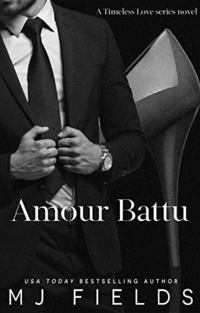 Amour Battu (Timeless Love: A series of Standalone novels Book 2) - Published on Dec, 2018