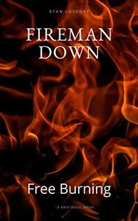 FIREMAN DOWN: FREE BURNING (Kent Ward Book 2) - Published on Feb, 2020