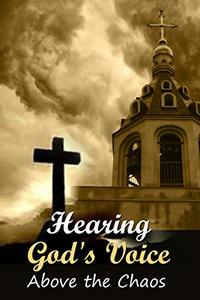 Hearing God's Voice Above the Chaos