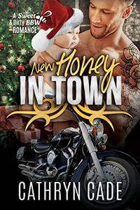 NEW HONEY IN TOWN (Sweet & Dirty BBW MC Romance Book 8) - Published on Nov, 2018