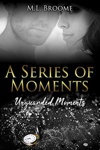 Unguarded Moments: A Modern Day Romance Continues (A Series of Moments Book 2)