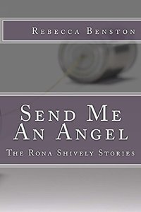 Send Me An Angel: The Rona Shively Stories - Published on Jul, 2016