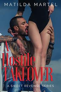 A Hostile Takeover (A Sweet Revenge Series Book 1)