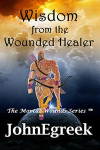 Wisdom from the Wounded Healer (The Mortal Wounds Series ™ Book 1) - Published on Oct, 2018