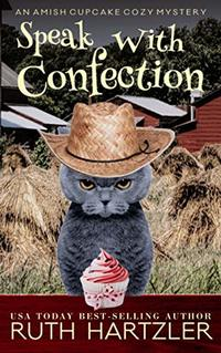 Speak With Confection: An Amish Cupcake Cozy Mystery - Published on May, 2020