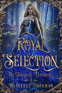 Royal Selection: A Cinderella Reimagining (The Fairytale Chronicles Book 1)