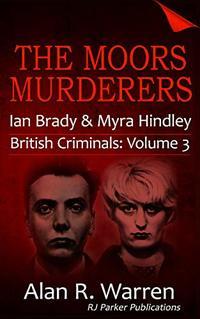 The Moors Murderers: Ian Brady and Myra Hindley (British Criminals Book 3)