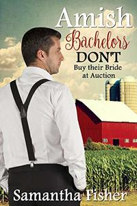 Amish Bachelors DON'T Buy their Bride at Auction: Book 3 - Published on Jan, 2020