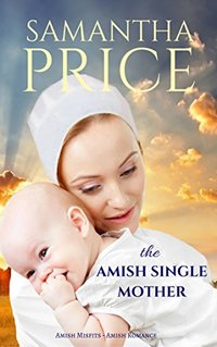 The Amish Single Mother: Amish Romance (Amish Misfits Book 4)