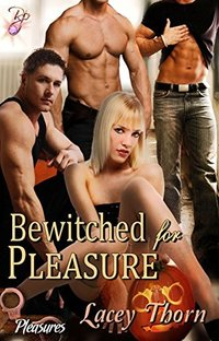 Bewitched for Pleasure (Multiple Partner Paranormal Romance) (Pleasures Series, Book Ten) by Lacey Thorn