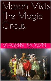 Mason Visits The Magic Circus (Mason and His Magic Adventures Series Book 1)