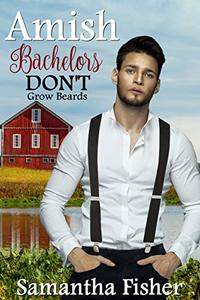 Amish Bachelors DON'T Grow Beards: Book 1