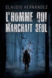 L'homme qui marchait seul (French Edition)