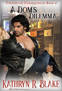 A Dom's Dilemma (Unexpected Consequences Book 2) - Published on Oct, 2012