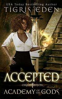 Accepted : Orientation (Academy of the Gods Book 1)