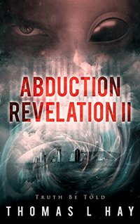 Abduction Revelation II: Truth Be Told - Published on Oct, 2016