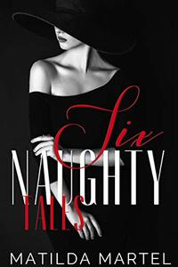 Six Naughty Tales: A Collection of Short Stories