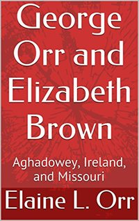 George Orr and Elizabeth Brown: Aghadowey, Ireland, and Missouri
