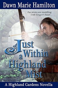 Just Within a Highland Mist: A Highland Gardens Novella