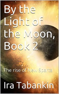 By the Light of the Moon, Book 2: The rise of New Sparta