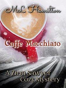 Caffe Macchiato (A Zion Sawyer Cozy Mystery Book 4)