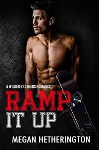 Ramp It Up: A Wilder Brothers Romance - Published on Mar, 2019