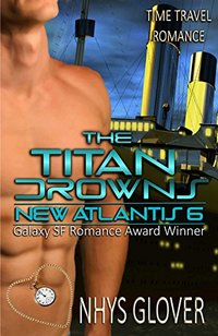 The Titan Drowns (New Atlantis Time Travel Romance Book 6)