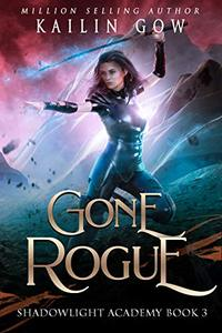 Shadowlight Academy 3: Gone Rogue: A High School Paranormal Bully Romance (Shadowlight Academy Series) - Published on Aug, 2019