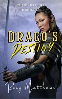 Drago's Destiny: An Epic Heroic Fantasy Series (Pale Bay Treasures, The Beginning)
