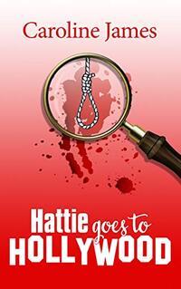 Hattie Goes to Hollywood: Romance, shenanigans & mystery from Caroline James