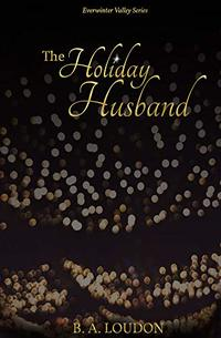 The Holiday Husband (Everwinter Valley Book 1)