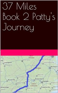 37 Miles Book 2 Patty's Journey