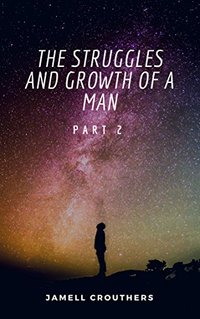 The Struggles and Growth of a Man Part 2 (Book 2 of 5)