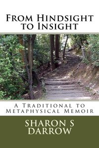 From Hindsight to Insight: A Traditional to Metaphysical Memoir