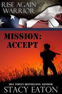 Mission: Accept (Rise Again Warrior Series Book 2)