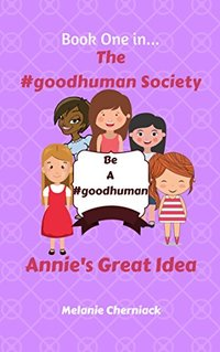 The #goodhuman Society: Annie's Great Idea