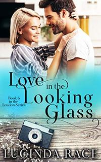 Love in the Looking Glass: A Small Town Love Story (The Loudon Series Book 6)