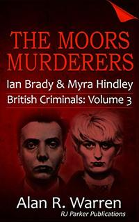 The Moors Murderers: Ian Brady and Myra Hindley Serial Killers (British Criminals Book 3)