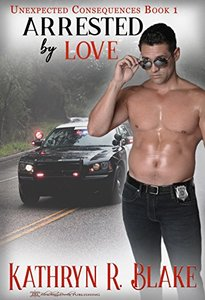 Arrested by Love (Unexpected Consequences Book 1) - Published on Jan, 2012