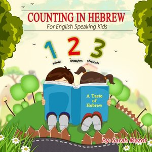 Counting in Hebrew for English Speaking Kids (A Taste of Hebrew for English Speaking Kids Book 2) - Published on Jan, 2014