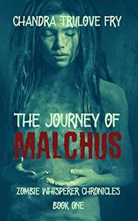 The Journey of Malchus (Zombie Whisperer Chronicles Book 1) - Published on Dec, 2018
