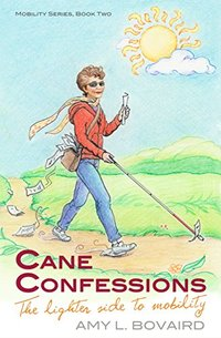 Cane Confessions: The Lighter Side to Mobility (The Mobility Series Book 2) - Published on Nov, 2016