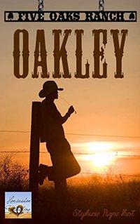 Oakley (Five Oaks Ranch Book 2)
