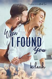 When I Found You (Finding Home Book 2) - Published on May, 2020