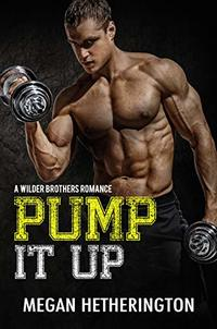 Pump It Up: A Wilder Brothers Romance - Published on Jan, 2019