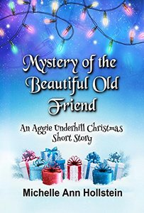 Mystery of the Beautiful Old Friend, An Aggie Underhill Christmas Short Story (A quirky, comical adventure) (An Aggie Underhill Mystery Book 10)